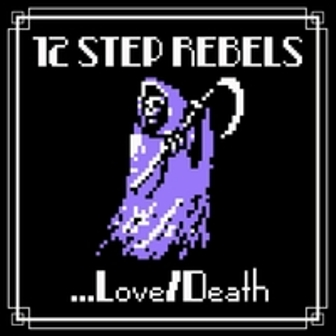 12 STEP REBELS : ...Love / Death