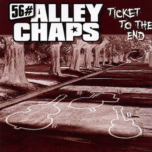 56 # ALLEY CHAPS : Ticket to the end