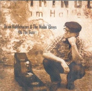 BRAM RIDDLEBARGER & THE WAILIN 'ELROYS : On The Bum