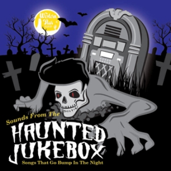 SOUNDS FROM THE HAUNTED JUKEBOX : Sounds That Go Bump In the Night