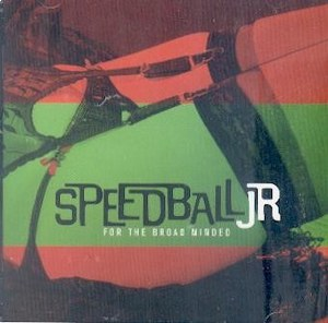 SPEEDBALL JR : For The Broad Minded