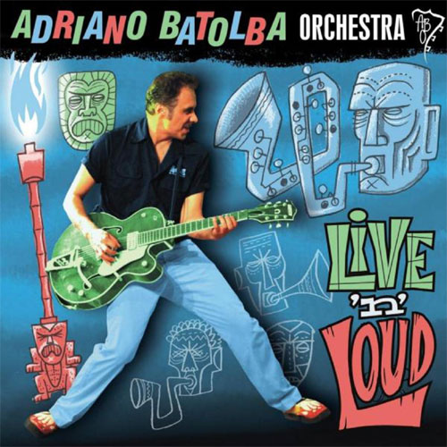 ADRIANO BATOLBA ORCHESTRA : Live 'n loud
