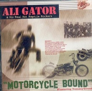 ALI GATOR & HIS REAL HOT REPTILE ROCKERS : : MOTORCYCLE BOUND