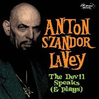 ANTON SZANDER LAVEY : The Devil Speaks (& Plays)
