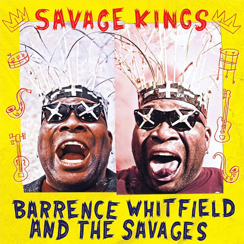 BARRENCE WHITFIELD AND THE SAVAGES : Savage kings