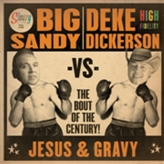 BIG SANDY vs. DEKE DICKERSON : Jesus & Gravy
