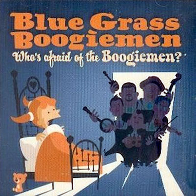 BLUE GRASS BOOGIEMEN : Who's Afraid Of  The Boogiemen
