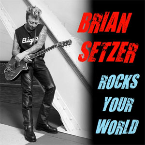 BRIAN SETZER : Rocks your world