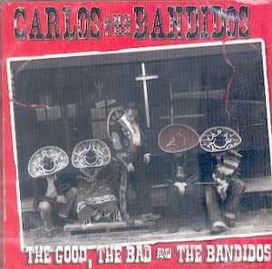 CARLOS AND THE BANDITOS : THE GOOD THE BAD AND THE BANDITOS