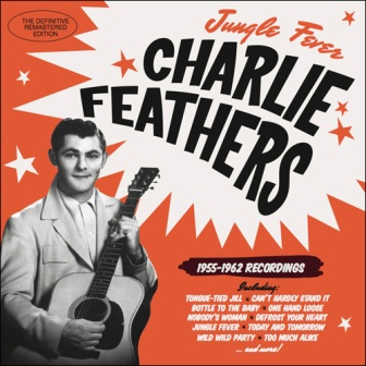 CHARLIE FEATHERS : Jungle Fever  1955-1962 Recordings