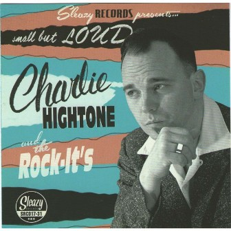 CHARLIE HIGHTONE & HIS ROCK IT'S : SMALL BUT LOUD