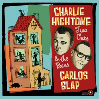 HIGHTONE, CHARLIE & CARLOS SLAP : Two Cats & The Bass