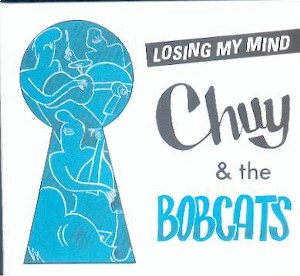 CHUY & THE BOBCATS : Losing My Mind