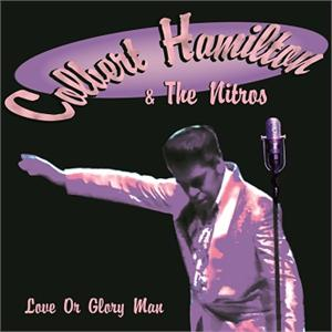 COLBERT HAMILTON &THE NITROS : LOVE OR GLORY MAN