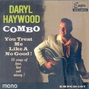 DARYL HAYWOOD COMBO : YOU TREAT ME LIKE A NO GOOD!