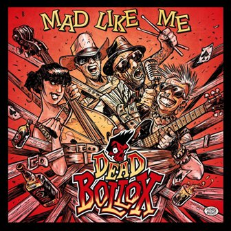 DEAD BOLLOX : Mad Like Me