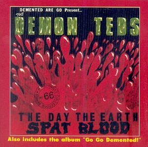 DEMENTED ARE GO: THE DAY THE EARTH SPAT...