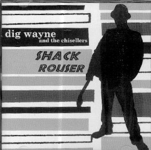 DIG WAYNE and the CHISESELLERS : SHACK ROUSER