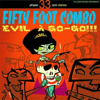 FIFTY FOOT COMBO : Evil A Go Go !!