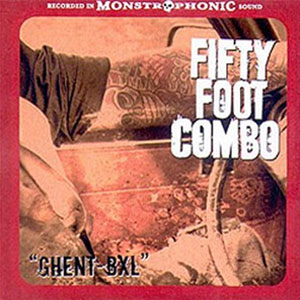 FIFTY FOOT COMBO : Ghent BXL