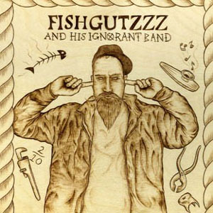 FISHGUTZZZ & HIS IGNORANT BAND : Fishgutzzz And His Ignorant Band