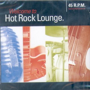 WELCOME TO HOT ROCK LOUNGE : 45 R.P.M.