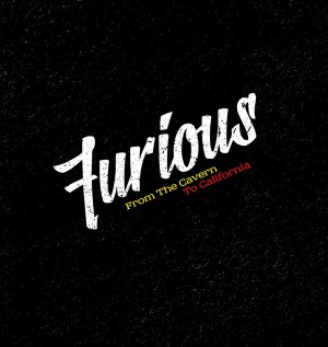 FURIOUS : From The Cavern To California