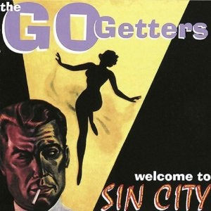 GO GETTERS, THE : Welcome To Sin City