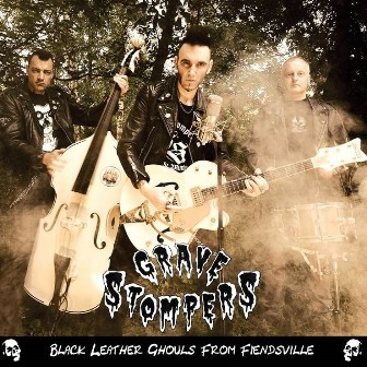 GRAVE STOMPERS : Black Leather Ghouls From Fiendsville