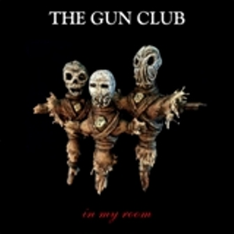 GUN CLUB, THE : In My Room
