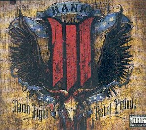 HANK III: DAMN RIGHT REBEL PROUD