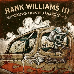 HANK WILLIAMS III: LONE GONE DADDY