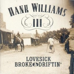 HANK WILLIAMS III: LOVESICK,BROKE&DIFTIN'