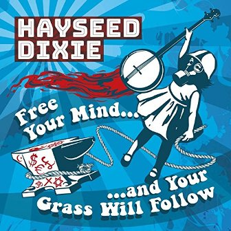 HAYSEED DIXIE : Free Your Mind.....And Your Grass Will Follow