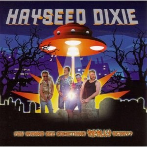 HAYSEED DIXIE : YOU WANNE SEE SOMETHING REALLY SCARRY