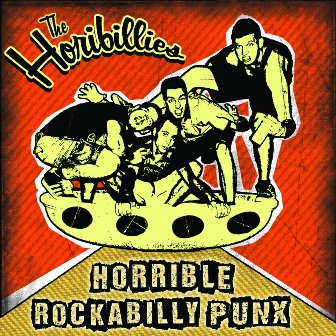 HORIBILLIES,THE : HORRIBLE ROCKABILLY PUNX