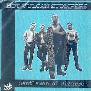 HOT VULCAN STOMPERS: GENTLEMEN OF BIZARRE