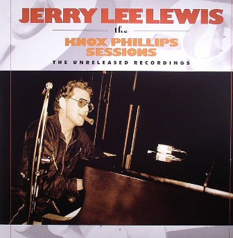 JERRY LEE LEWIS : The Knox Phillips Sessions(The Unreleased Recordings )
