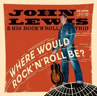 JOHN LEWIS & HIS ROCK'N ROLL TRIO : Where Would Rock'n Roll Be ?