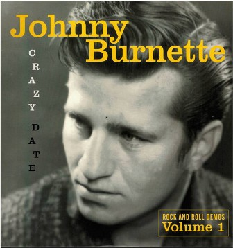 JOHNNY BURNETTE : Crazy Date (Rock And Roll Demos Volume 1)