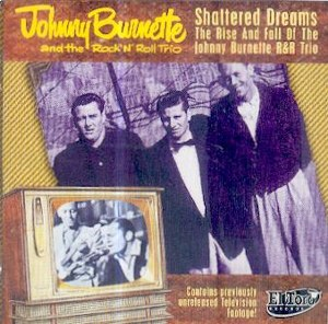 JOHNNY BURNETTE & ROCK'N ROLL TRIO : Shattered Dreams, The Rise and Fall of...