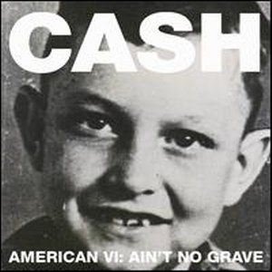JOHNNY CASH : American VI: Ain't No Grave