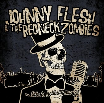 JOHNNY FLESH &THE REDNECK ZOMBIES : ...This Is Hellbilly Music!