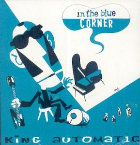KING AUTOMATIC : IN THE BLUE CORNER