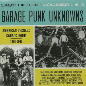 LAST OF THE GARAGE PUNK UNKNOWNS : Volumes 1 & 2