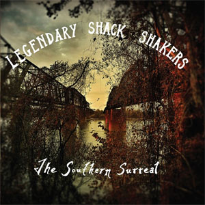LEGENDARY SHACK SHAKERS : The Southern Surreal
