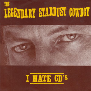 LEGENDARY STARDUST COWBOY, THE : I Hate CD's