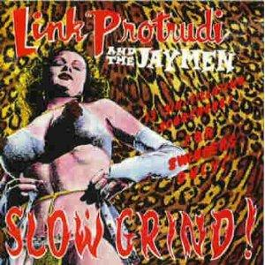 LINK PROTRUDI AND THE JAYMEN : SLOW GRIND!
