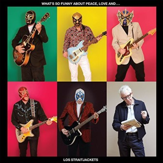 LOS STRAITJACKETS : What's So Funny About Love, Peace and Los Straightjackets