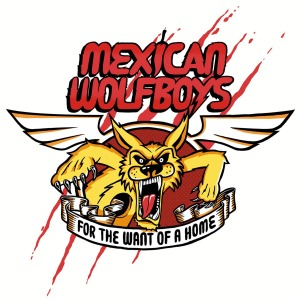 MEXICAN WOLFBOYS : FOR THE WANT OF A HOME